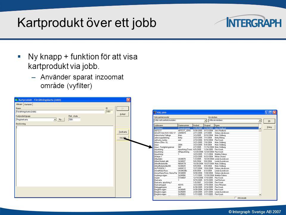 © Intergraph Sverige AB 2007 Kartprodukt över ett jobb  Ny knapp + funktion för att visa kartprodukt via jobb. –Använder sparat inzoomat område (vyfi