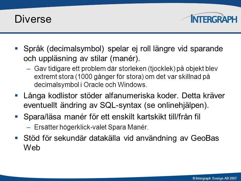 © Intergraph Sverige AB 2007 Diverse  Språk (decimalsymbol) spelar ej roll längre vid sparande och uppläsning av stilar (manér). –Gav tidigare ett pr