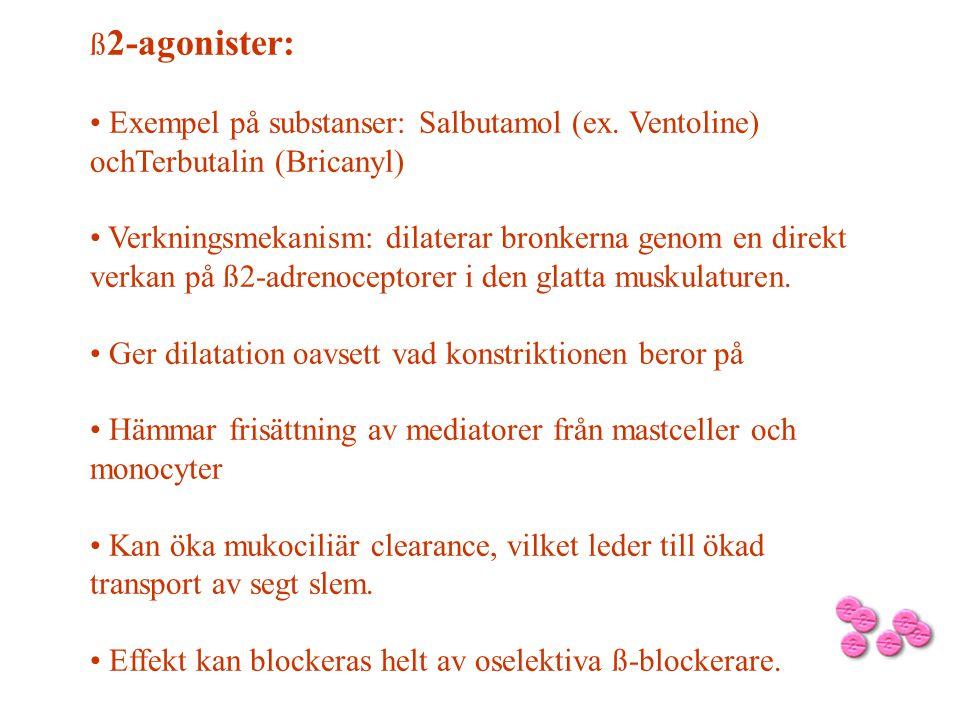 ß 2-agonister: • Exempel på substanser: Salbutamol (ex. Ventoline) ochTerbutalin (Bricanyl) • Verkningsmekanism: dilaterar bronkerna genom en direkt v