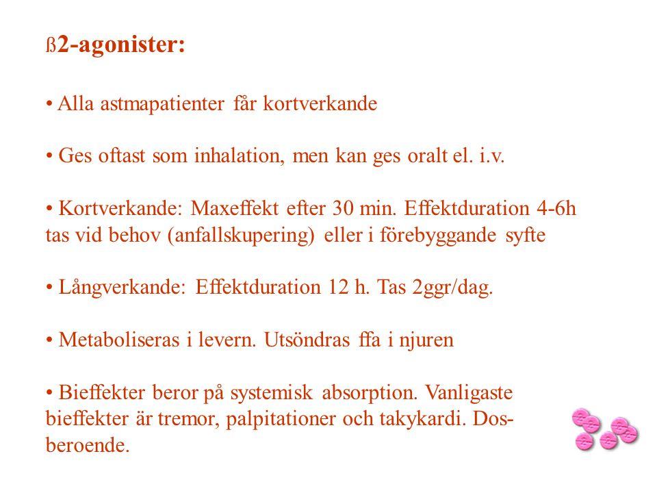 ß 2-agonister: • Alla astmapatienter får kortverkande • Ges oftast som inhalation, men kan ges oralt el. i.v. • Kortverkande: Maxeffekt efter 30 min.