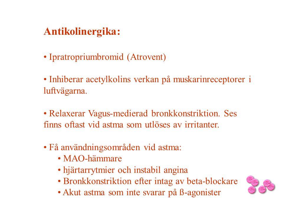 Antikolinergika: • Ipratropriumbromid (Atrovent) • Inhiberar acetylkolins verkan på muskarinreceptorer i luftvägarna. • Relaxerar Vagus-medierad bronk
