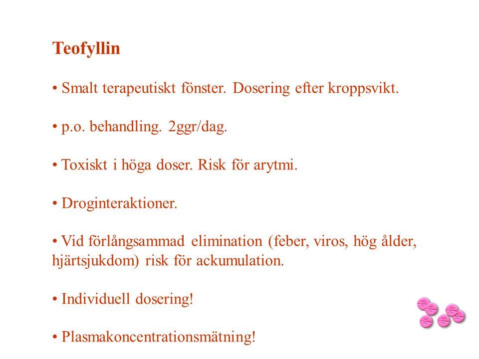 Teofyllin • Smalt terapeutiskt fönster. Dosering efter kroppsvikt. • p.o. behandling. 2ggr/dag. • Toxiskt i höga doser. Risk för arytmi. • Droginterak