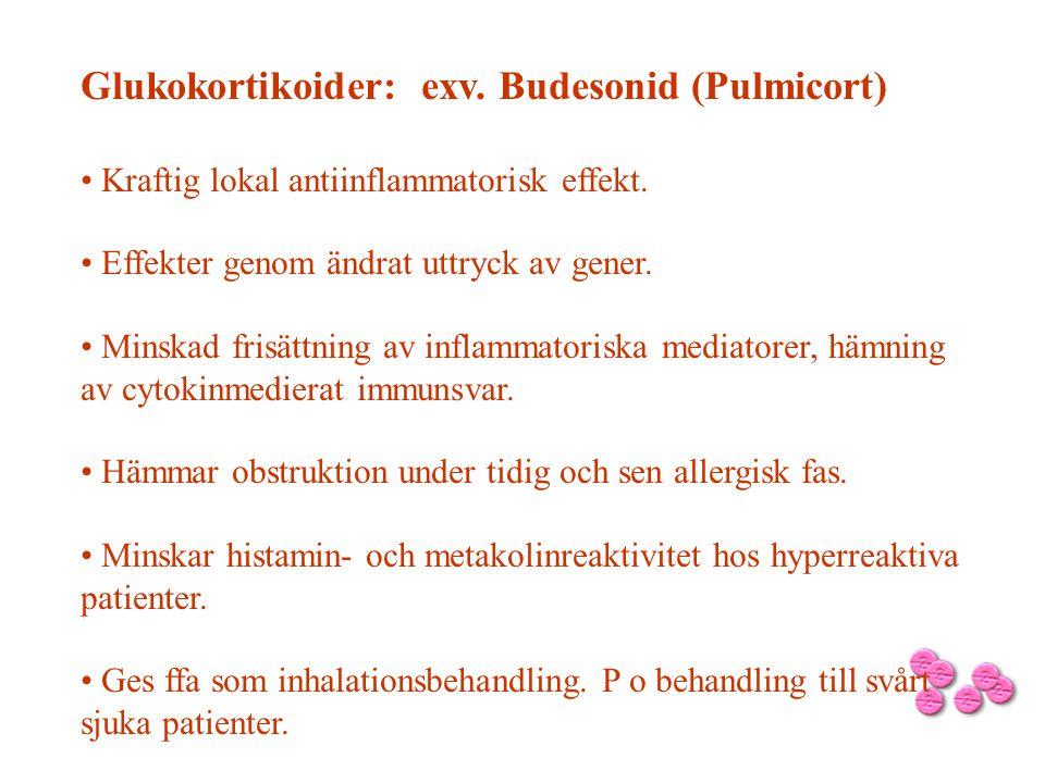 Glukokortikoider: exv. Budesonid (Pulmicort) • Kraftig lokal antiinflammatorisk effekt. • Effekter genom ändrat uttryck av gener. • Minskad frisättnin