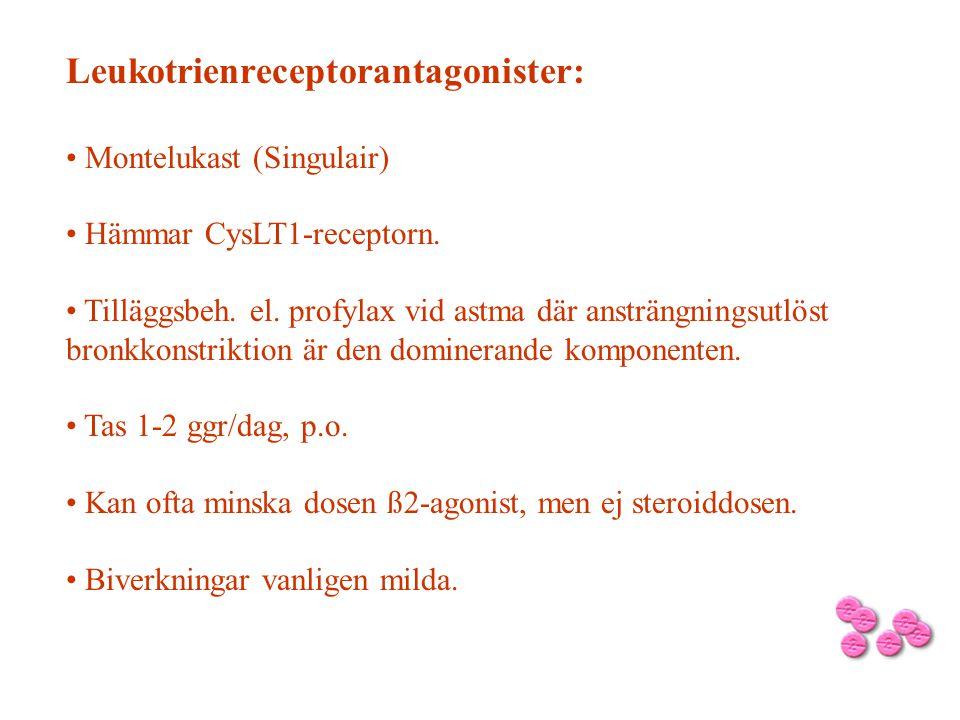 Leukotrienreceptorantagonister: • Montelukast (Singulair) • Hämmar CysLT1-receptorn. • Tilläggsbeh. el. profylax vid astma där ansträngningsutlöst bro