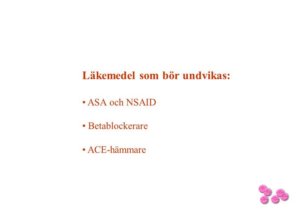 Läkemedel som bör undvikas: • ASA och NSAID • Betablockerare • ACE-hämmare