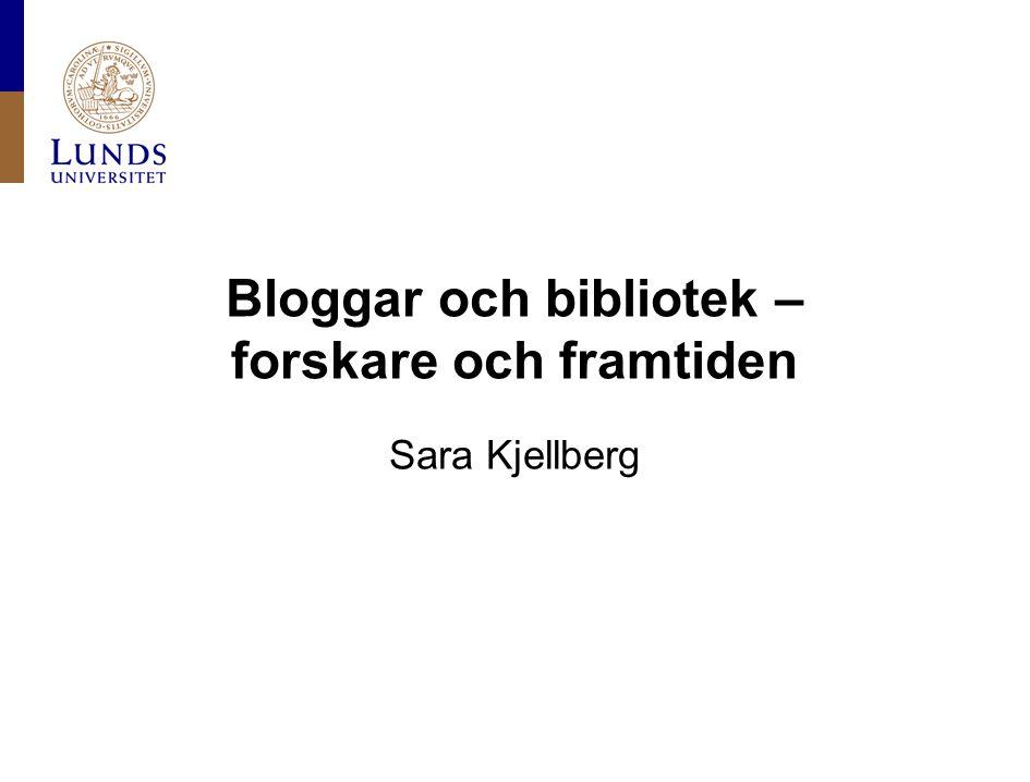Bloggar och bibliotek – forskare och framtiden Sara Kjellberg