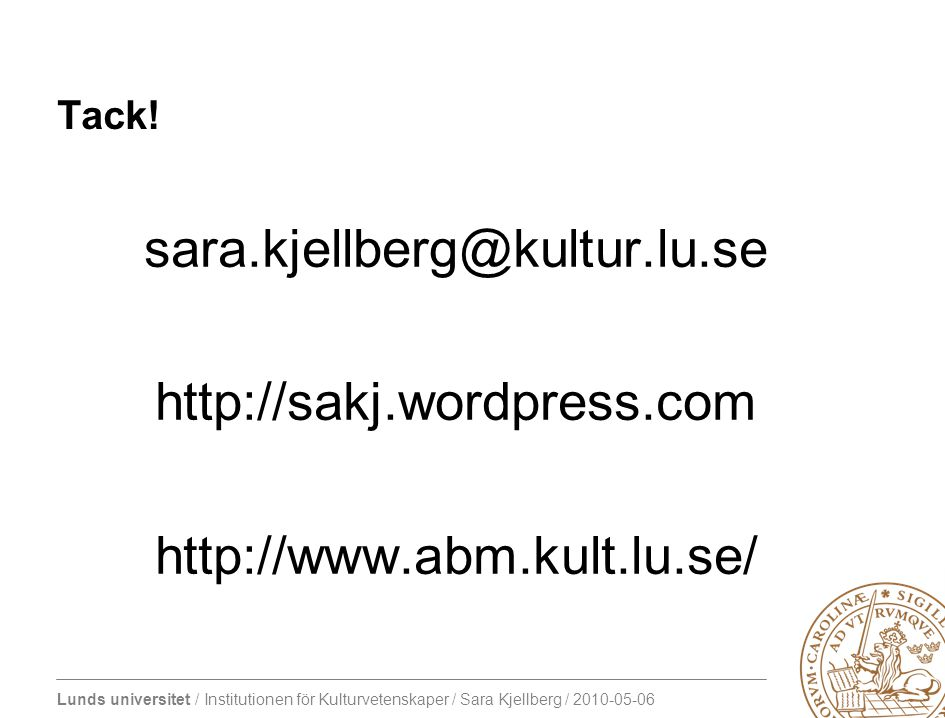 Lunds universitet / Institutionen för Kulturvetenskaper / Sara Kjellberg / 2010-05-06 Tack.