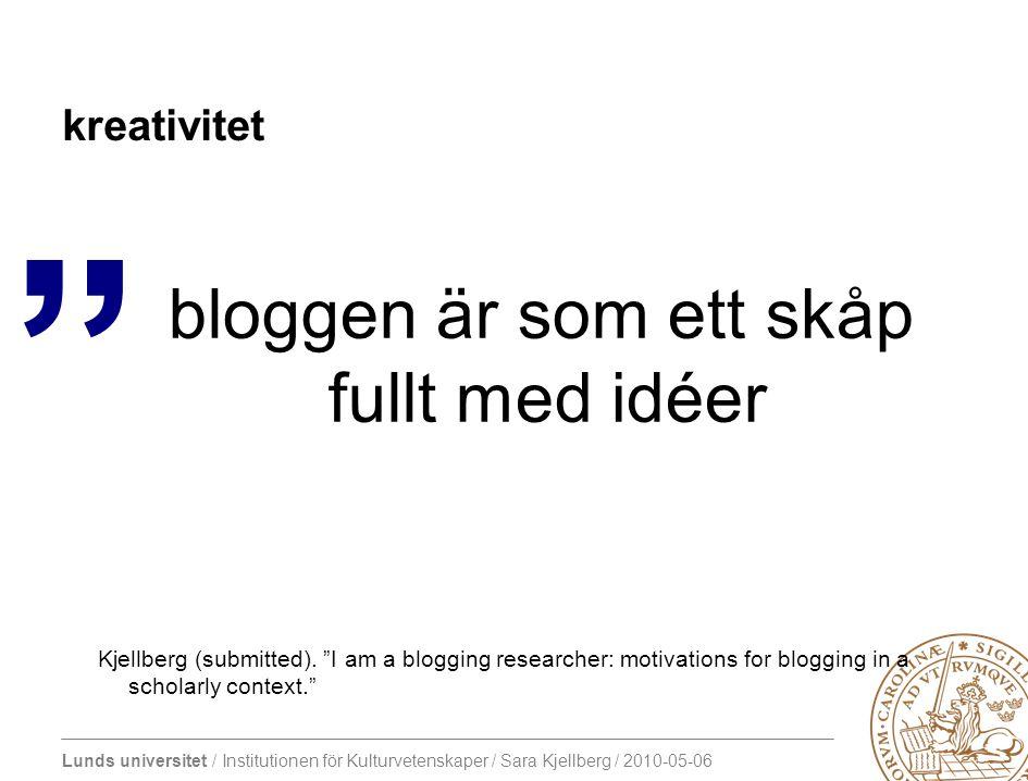 Lunds universitet / Institutionen för Kulturvetenskaper / Sara Kjellberg / 2010-05-06 kreativitet bloggen är som ett skåp fullt med idéer Kjellberg (submitted).