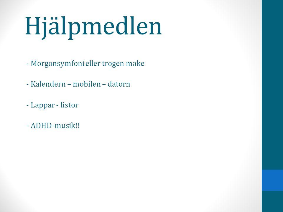 Hjälpmedlen - Morgonsymfoni eller trogen make - Kalendern – mobilen – datorn - Lappar - listor - ADHD-musik!!