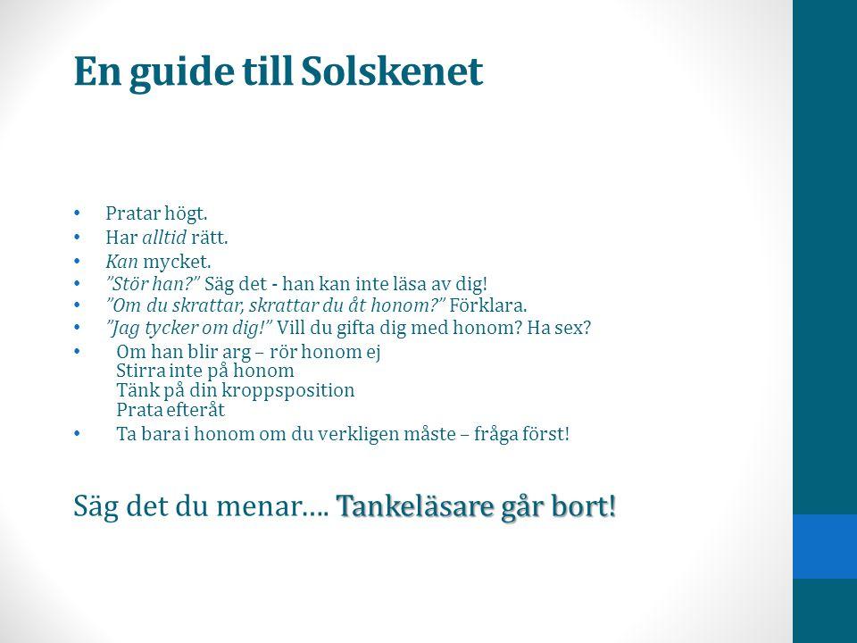 """En guide till Solskenet • Pratar högt. • Har alltid rätt. • Kan mycket. • """"Stör han?"""" Säg det - han kan inte läsa av dig! • """"Om du skrattar, skrattar"""