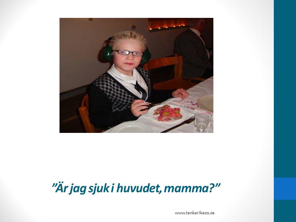"""""""Är jag sjuk i huvudet, mamma?"""" www.tankarikaos.se"""