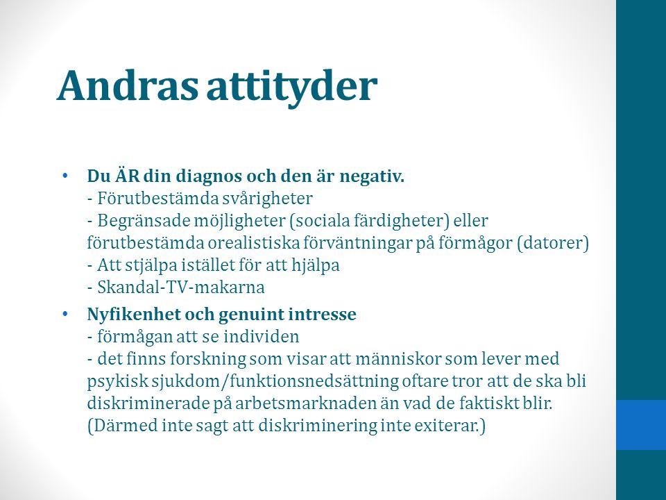 Andras attityder • Du ÄR din diagnos och den är negativ. - Förutbestämda svårigheter - Begränsade möjligheter (sociala färdigheter) eller förutbestämd