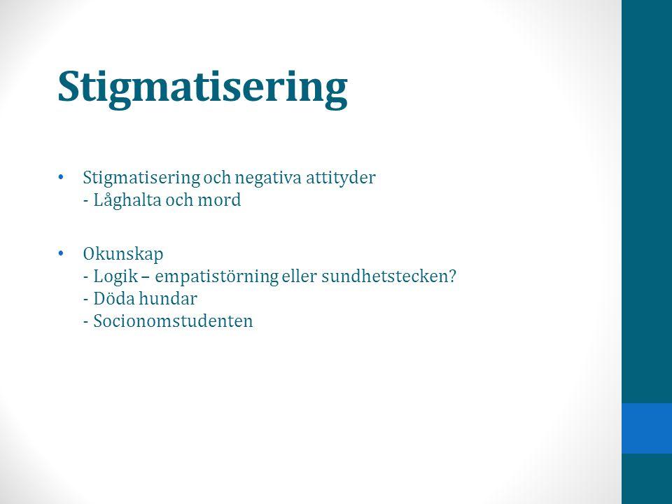 Stigmatisering • Stigmatisering och negativa attityder - Låghalta och mord • Okunskap - Logik – empatistörning eller sundhetstecken? - Döda hundar - S