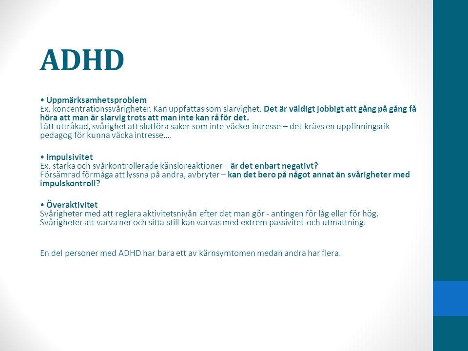 ADHD • Uppmärksamhetsproblem Ex. koncentrationssvårigheter. Kan uppfattas som slarvighet. Det är väldigt jobbigt att gång på gång få höra att man är s