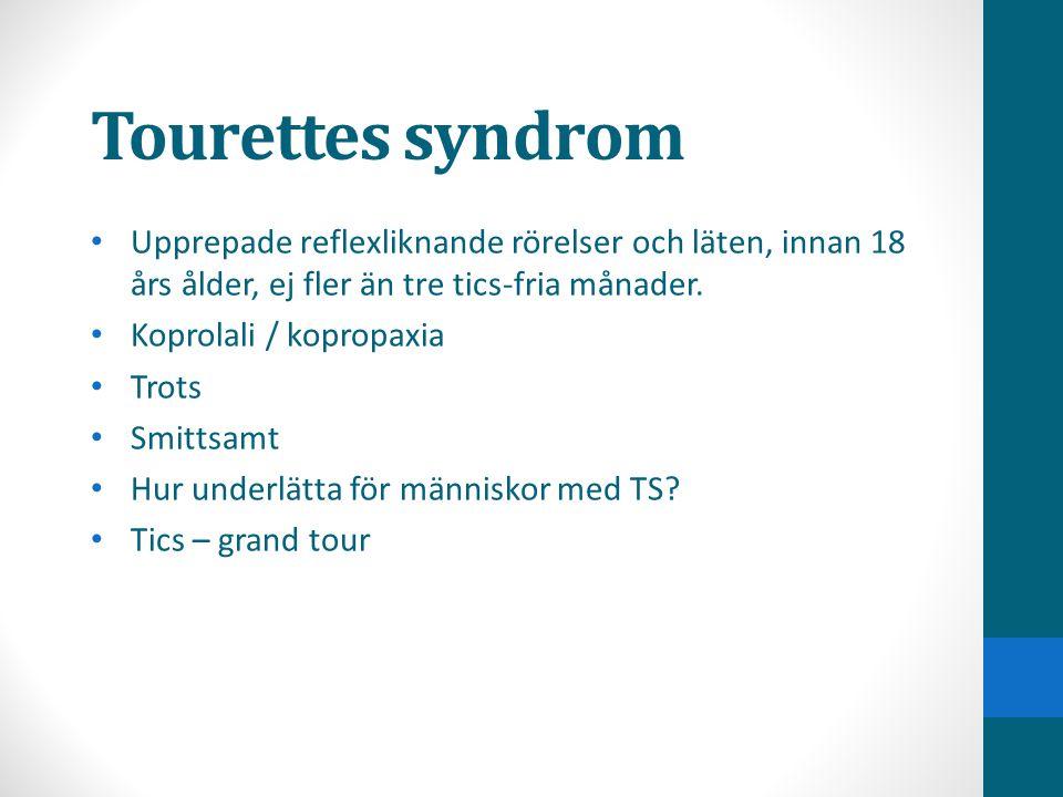 Tourettes syndrom • Upprepade reflexliknande rörelser och läten, innan 18 års ålder, ej fler än tre tics-fria månader. • Koprolali / kopropaxia • Trot