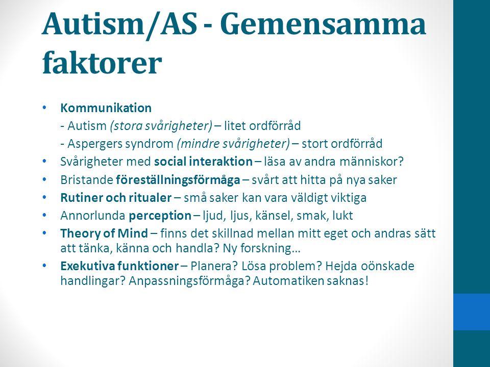 Autism/AS - Gemensamma faktorer • Kommunikation - Autism (stora svårigheter) – litet ordförråd - Aspergers syndrom (mindre svårigheter) – stort ordför