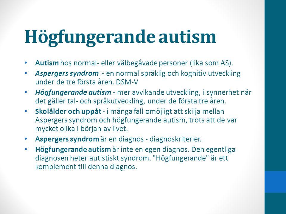 Högfungerande autism • Autism hos normal- eller välbegåvade personer (lika som AS). • Aspergers syndrom - en normal språklig och kognitiv utveckling u