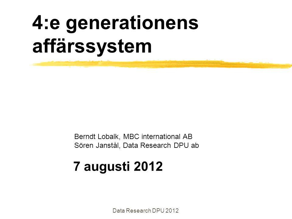 4:e generationens affärssystem 7 augusti 2012 Data Research DPU 2012 Berndt Lobalk, MBC international AB Sören Janstål, Data Research DPU ab