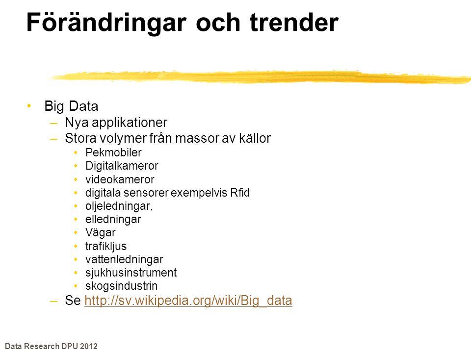 Förändringar och trender •Big Data –Nya applikationer –Stora volymer från massor av källor •Pekmobiler •Digitalkameror •videokameror •digitala sensore