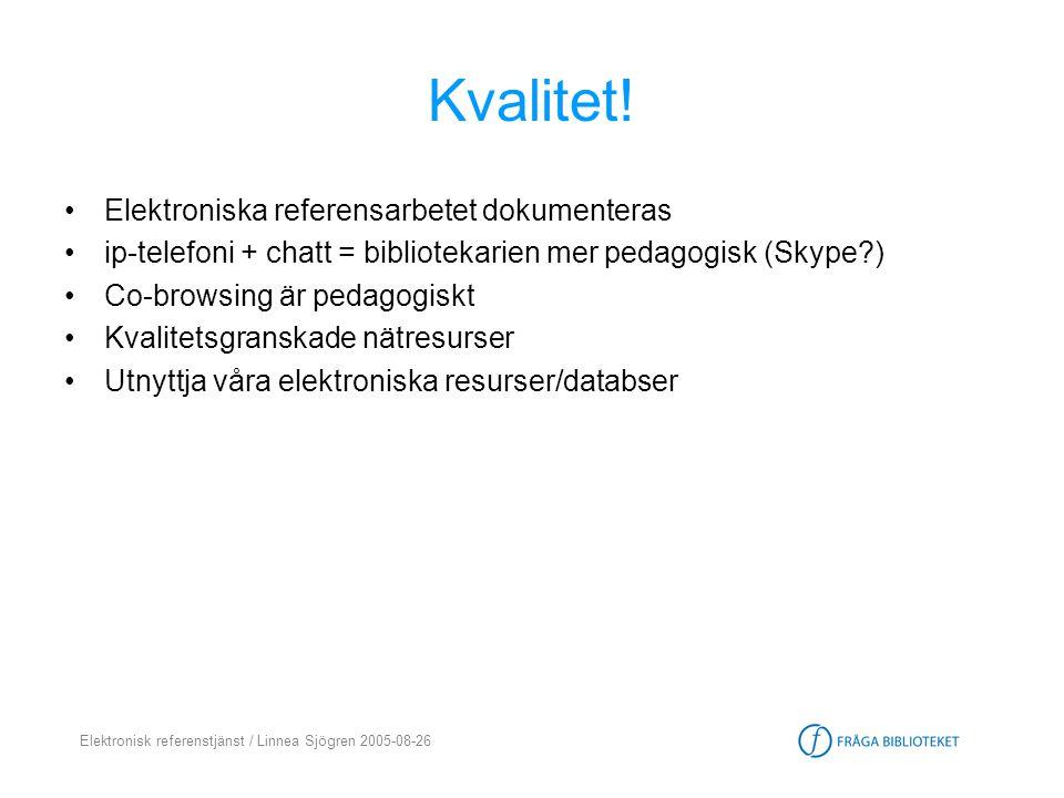 Elektronisk referenstjänst / Linnea Sjögren 2005-08-26 Kvalitet! •Elektroniska referensarbetet dokumenteras •ip-telefoni + chatt = bibliotekarien mer