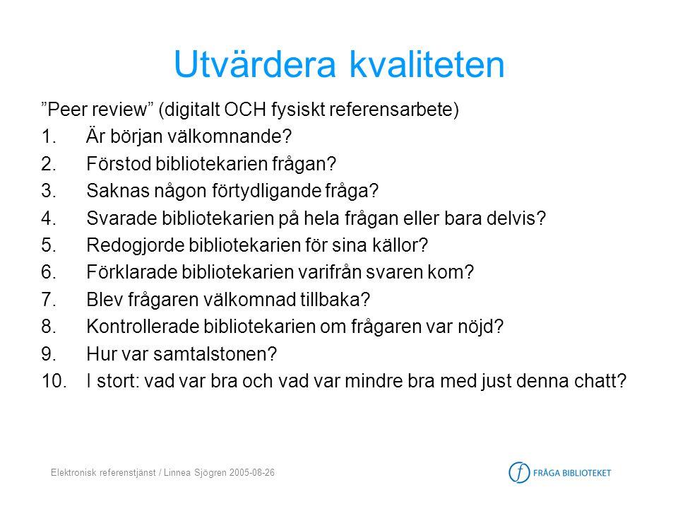 """Elektronisk referenstjänst / Linnea Sjögren 2005-08-26 Utvärdera kvaliteten """"Peer review"""" (digitalt OCH fysiskt referensarbete) 1.Är början välkomnand"""