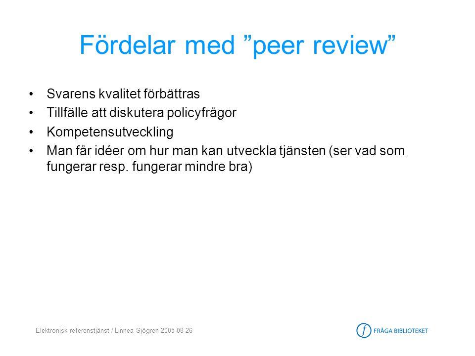 """Elektronisk referenstjänst / Linnea Sjögren 2005-08-26 Fördelar med """"peer review"""" •Svarens kvalitet förbättras •Tillfälle att diskutera policyfrågor •"""
