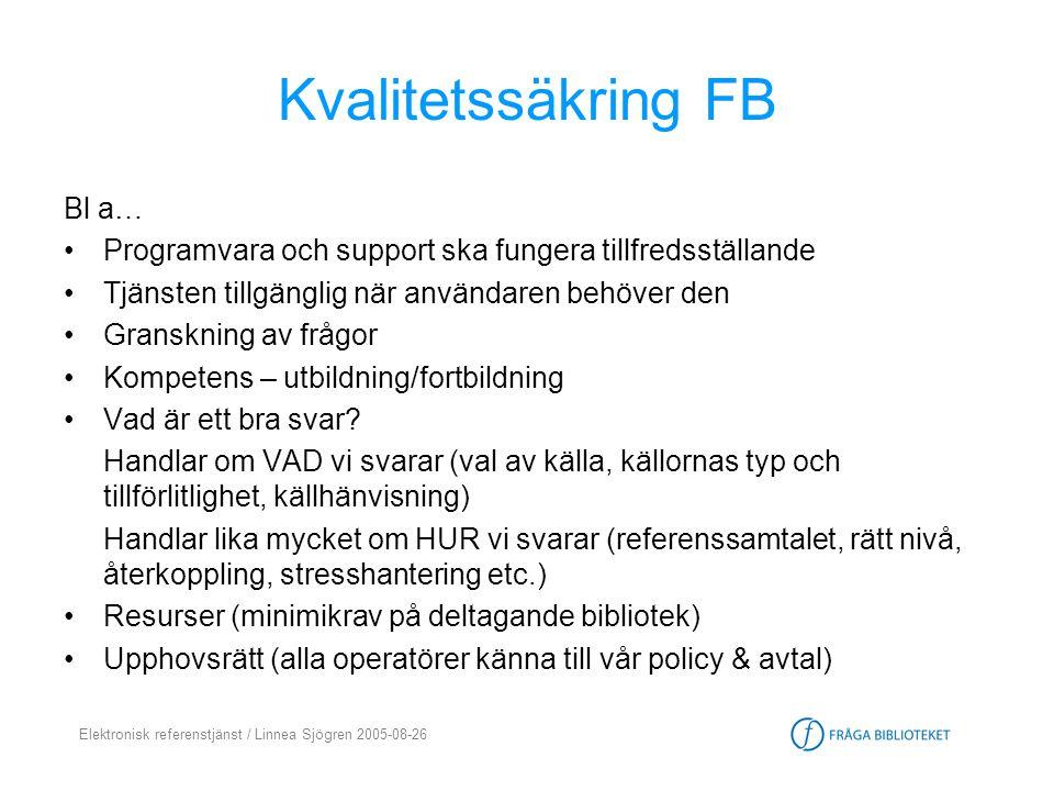 Elektronisk referenstjänst / Linnea Sjögren 2005-08-26 Kvalitetssäkring FB Bl a… •Programvara och support ska fungera tillfredsställande •Tjänsten til