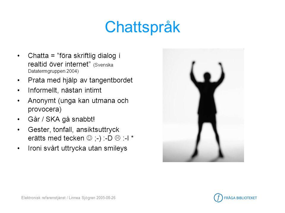 """Elektronisk referenstjänst / Linnea Sjögren 2005-08-26 Chattspråk •Chatta = """"föra skriftlig dialog i realtid över internet"""" (Svenska Datatermgruppen 2"""