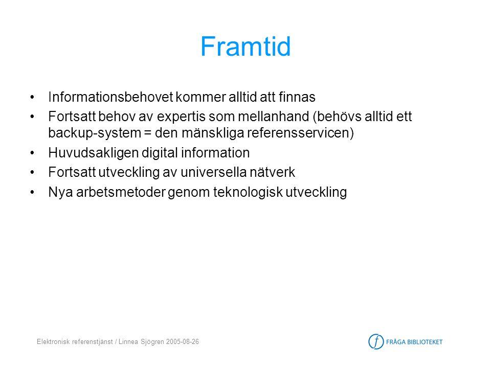 Elektronisk referenstjänst / Linnea Sjögren 2005-08-26 Framtid •Informationsbehovet kommer alltid att finnas •Fortsatt behov av expertis som mellanhan