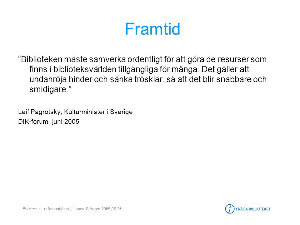 """Elektronisk referenstjänst / Linnea Sjögren 2005-08-26 Framtid """"Biblioteken måste samverka ordentligt för att göra de resurser som finns i biblioteksv"""