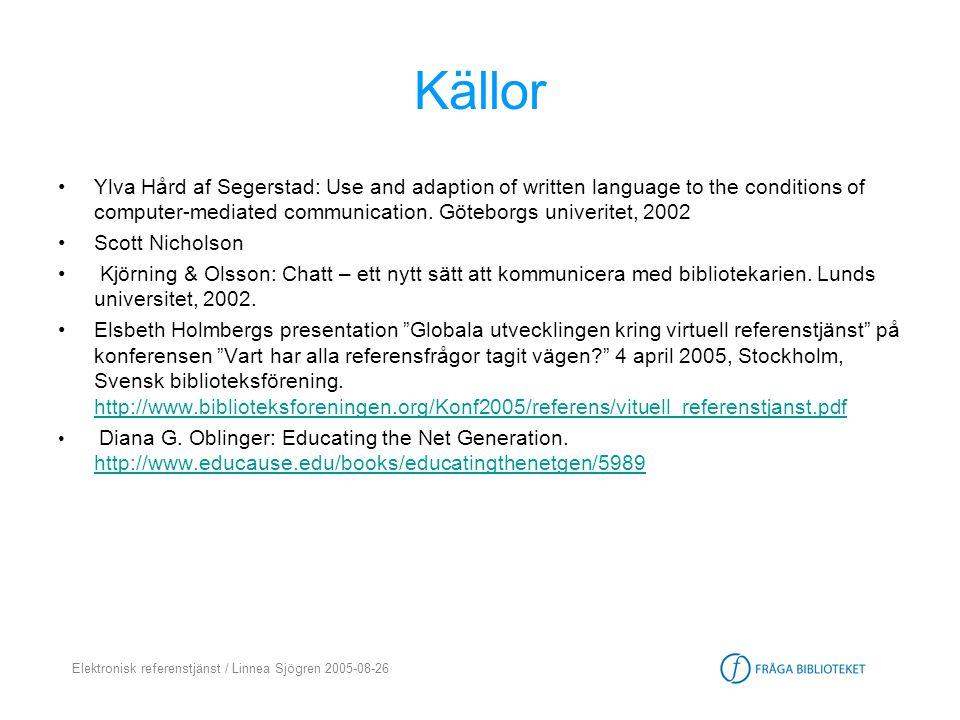 Elektronisk referenstjänst / Linnea Sjögren 2005-08-26 Källor •Ylva Hård af Segerstad: Use and adaption of written language to the conditions of compu