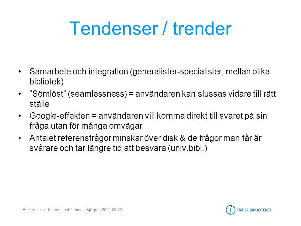 Elektronisk referenstjänst / Linnea Sjögren 2005-08-26 Tendenser / trender •Samarbete och integration (generalister-specialister, mellan olika bibliot