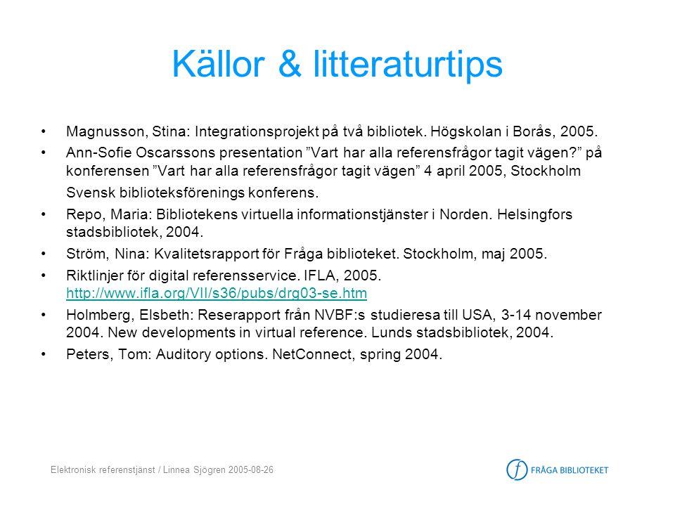 Elektronisk referenstjänst / Linnea Sjögren 2005-08-26 Källor & litteraturtips •Magnusson, Stina: Integrationsprojekt på två bibliotek. Högskolan i Bo