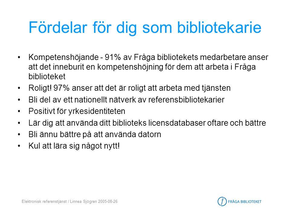 Elektronisk referenstjänst / Linnea Sjögren 2005-08-26 Fördelar för dig som bibliotekarie •Kompetenshöjande - 91% av Fråga bibliotekets medarbetare an
