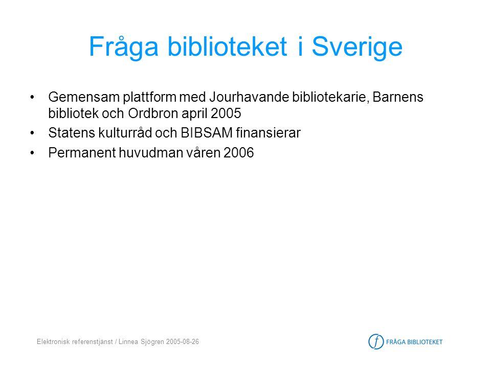 Elektronisk referenstjänst / Linnea Sjögren 2005-08-26 E-frågor 2004 3 717 e-postfrågor (ca 300/månad) 6 883 chattfrågor (ca 700/mån) = 10 600 e-frågor