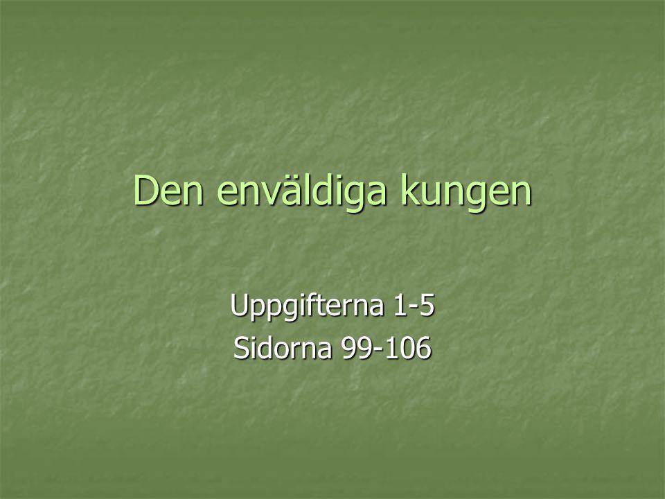 Den enväldiga kungen Uppgifterna 1-5 Sidorna 99-106
