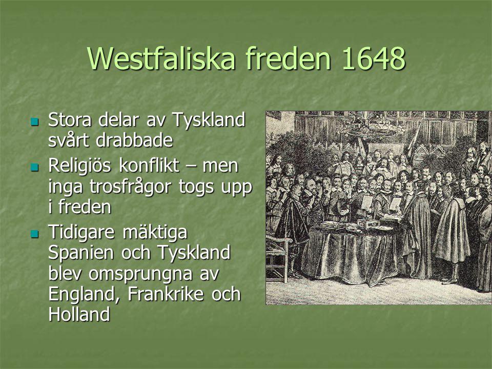 Westfaliska freden 1648  Stora delar av Tyskland svårt drabbade  Religiös konflikt – men inga trosfrågor togs upp i freden  Tidigare mäktiga Spanie