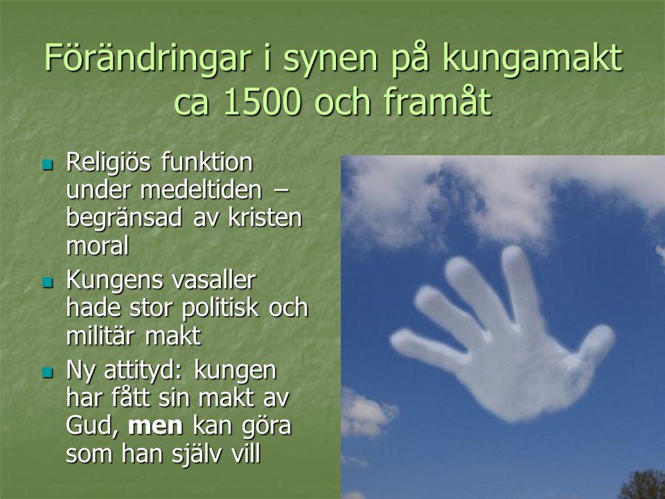 Förändringar i synen på kungamakt ca 1500 och framåt  Religiös funktion under medeltiden – begränsad av kristen moral  Kungens vasaller hade stor po