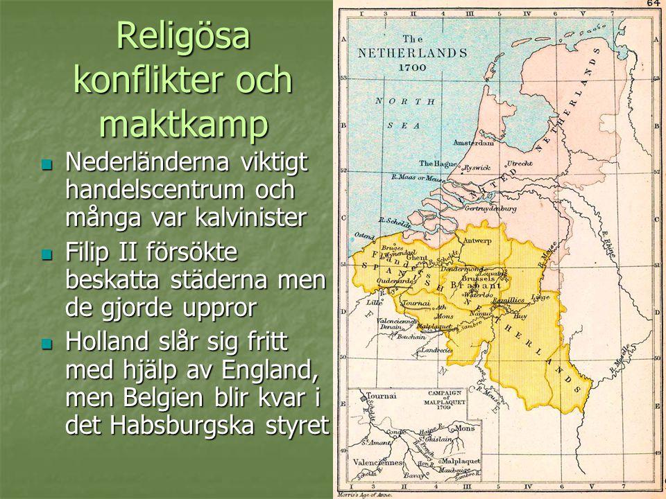Religösa konflikter och maktkamp  Katolska Filip II vill att England ska bli katolskt igen och förbereder invasion  Spanska armadan (=flottan) besegras 1588 men det blev ingen avgörande seger – fortfarande oroligt mellan protestanter och katoliker
