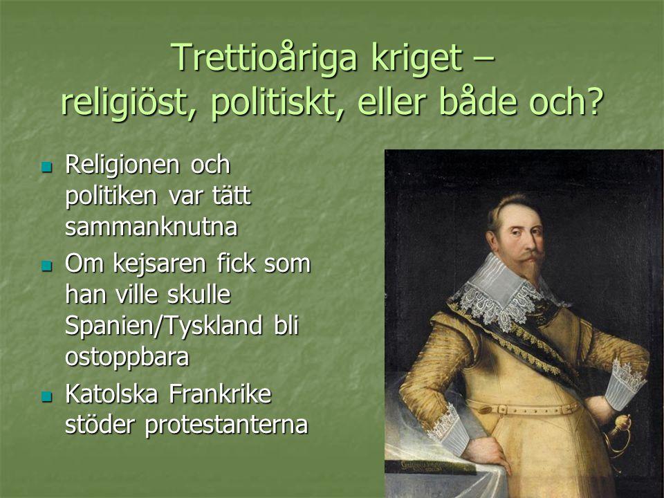 Westfaliska freden 1648  Stora delar av Tyskland svårt drabbade  Religiös konflikt – men inga trosfrågor togs upp i freden  Tidigare mäktiga Spanien och Tyskland blev omsprungna av England, Frankrike och Holland