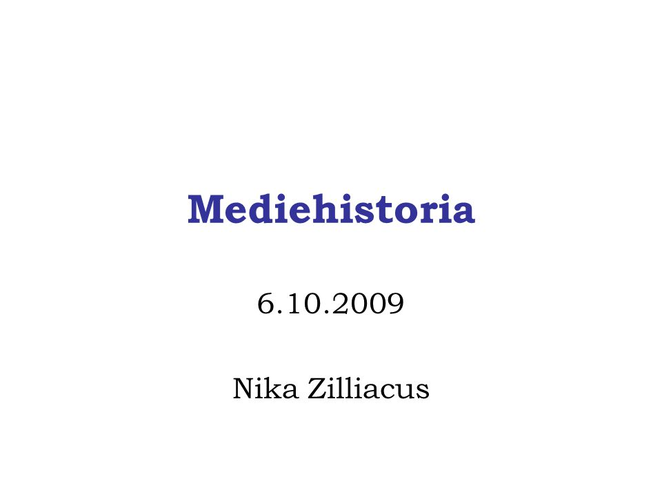 Mediehistoria 6.10.2009 Nika Zilliacus