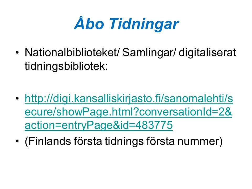 Åbo Tidningar •Nationalbiblioteket/ Samlingar/ digitaliserat tidningsbibliotek: •http://digi.kansalliskirjasto.fi/sanomalehti/s ecure/showPage.html?co