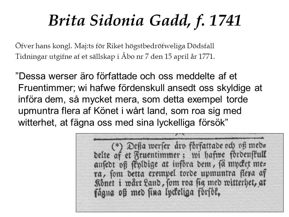 Brita Sidonia Gadd, f. 1741 Öfver hans kongl. Maj:ts för Riket högstbedröfweliga Dödsfall Tidningar utgifne af et sällskap i Åbo nr 7 den 15 april år