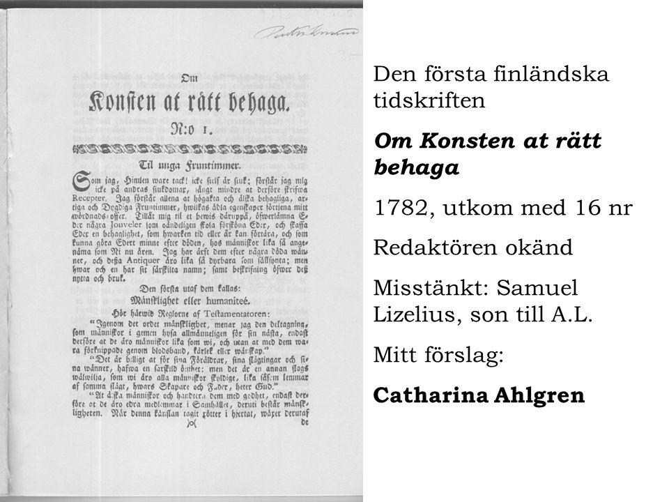 Den första finländska tidskriften Om Konsten at rätt behaga 1782, utkom med 16 nr Redaktören okänd Misstänkt: Samuel Lizelius, son till A.L. Mitt förs
