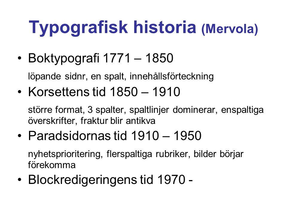 Typografisk historia (Mervola) •Boktypografi 1771 – 1850 löpande sidnr, en spalt, innehållsförteckning •Korsettens tid 1850 – 1910 större format, 3 sp