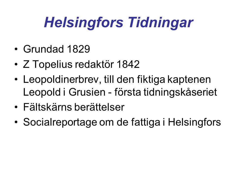 Helsingfors Tidningar •Grundad 1829 •Z Topelius redaktör 1842 •Leopoldinerbrev, till den fiktiga kaptenen Leopold i Grusien - första tidningskåseriet