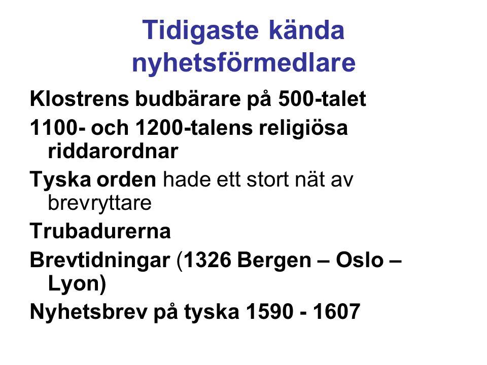 Tidigaste kända nyhetsförmedlare Klostrens budbärare på 500-talet 1100- och 1200-talens religiösa riddarordnar Tyska orden hade ett stort nät av brevr