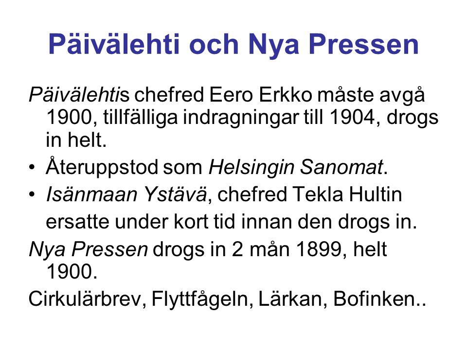 Päivälehti och Nya Pressen Päivälehtis chefred Eero Erkko måste avgå 1900, tillfälliga indragningar till 1904, drogs in helt. •Återuppstod som Helsing