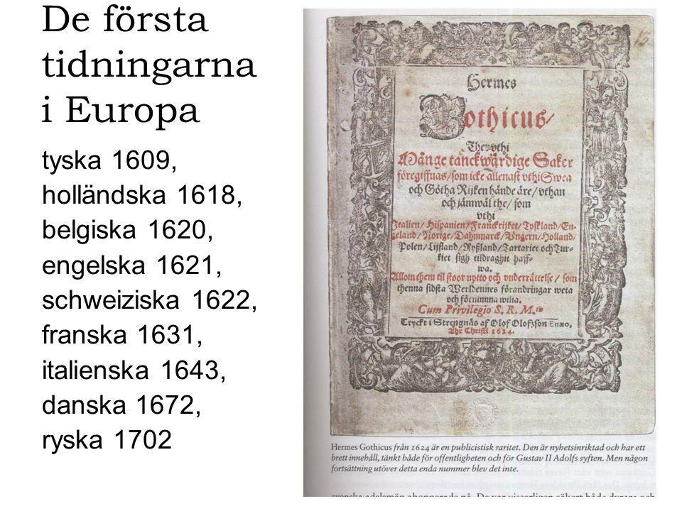 De första tidningarna i Europa tyska 1609, holländska 1618, belgiska 1620, engelska 1621, schweiziska 1622, franska 1631, italienska 1643, danska 1672