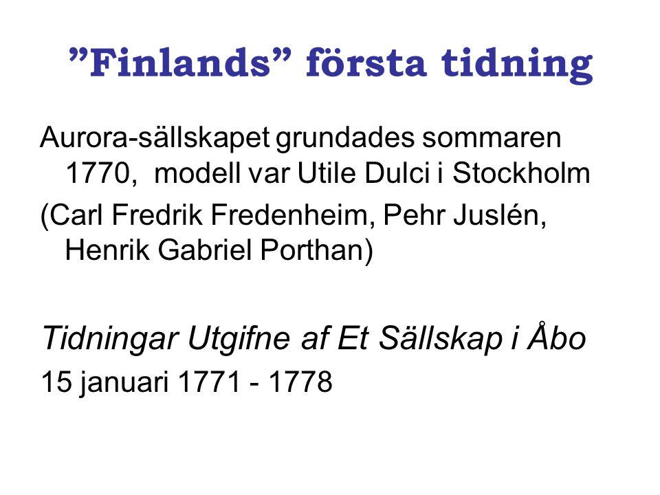 Åbo Tidningar •Nationalbiblioteket/ Samlingar/ digitaliserat tidningsbibliotek: •http://digi.kansalliskirjasto.fi/sanomalehti/s ecure/showPage.html?conversationId=2& action=entryPage&id=483775http://digi.kansalliskirjasto.fi/sanomalehti/s ecure/showPage.html?conversationId=2& action=entryPage&id=483775 •(Finlands första tidnings första nummer)